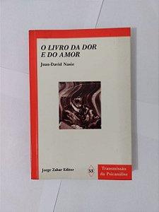 O Livro da Dor e do Amor - Juan-David Nasio