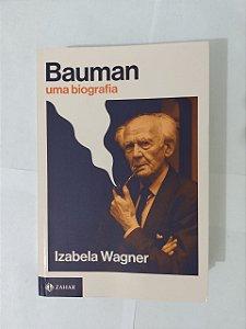 Bauman uma Biografia - Izabela Wagner