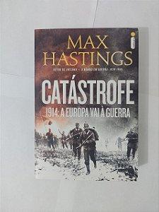 Catástrofe 1914: A Europa vai à Guerra - Max Hastings