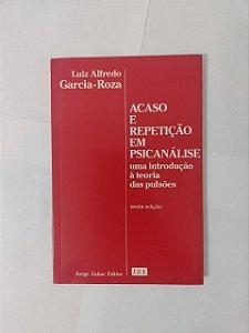 Acaso e Repetição em Psicanálise - Luiz Alfredo Garcia-Roza