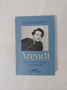 Arendt: Entre o amor e o mal - Ann Heberlein