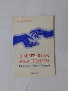 O Mistério da Aura Humana - Ursula Roberts