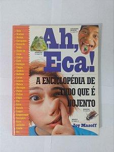 Ah, Eca! A Enciclopédia de Tudo que é Nojento - Joy Masoff