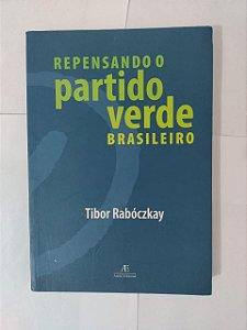 Repensando o Partido Verde Brasileiro - Tibor Rabóczkay
