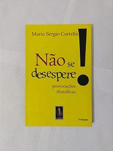 Não se Desespere - Mario Sergio Cortella