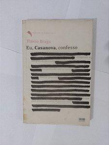 Eu, Casanova, Confesso - Flávio Braga