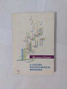 A Cultura Político-Musical Brasileira - Waldenyr Caldas