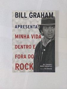 Bill Graham Apresenta: Minha Vida Dentro e Fora do Rock - Bill Graham e Robert Greenfield