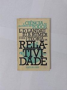 O Que é a Teoria da Relatividade - L. D. Landau e Iu B. Rumer