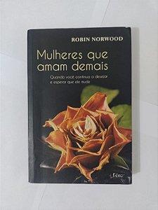 Mulheres que Amam Demais - Robin Norwood