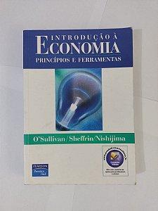Introdução à Economia:  Princípios e Ferramentas - Arthur O'Sullivan, Steven M. Sheffrin e Marislei Nishijima