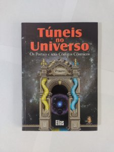 Túneis no Universo: Os Portais e seus Códigos Cósmicos - Elias