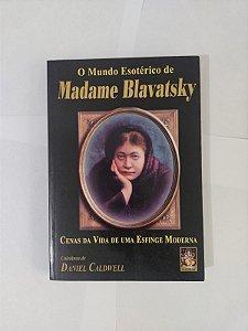 O Mundo Esotérico de Madame Blavatsky - Daniel Caldwell