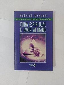 Cura Espiritual e Imortalidade - Patrick Drouot