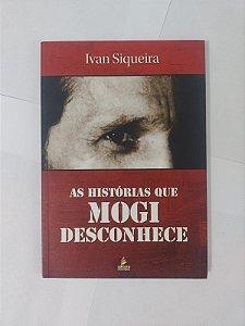 As Histórias que Mogi Desconhece - Ivan Siqueira
