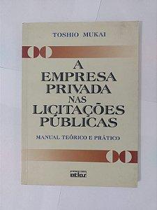 A Empresa Privada nas Licitações Públicas - Toshio Mukai