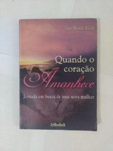 Quando o Coração Amanhece - Sue Monk Kidd
