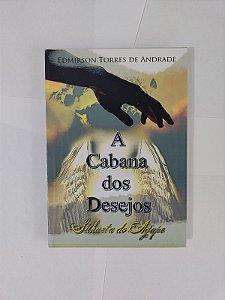 A Cabana dos Desejos - Edmirson Torres de Andrade