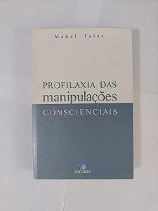 Profilaxia das Manipulações Consciências - Mabel Teles