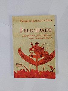 Felicidade - Franklin Leopoldo e Silva