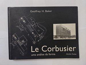 Le Corbusier: Uma Análise da Forma - Geoffrey H, Baker
