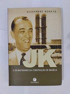 JK e os Bastidores da Construção de Brasília - Alexandre Nonato
