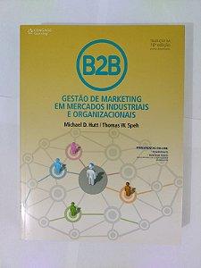 B2B: Gestão de Marketing em Mercados Industriais e Organizacionais - Michael D. Hutt e Thomas W. Speh