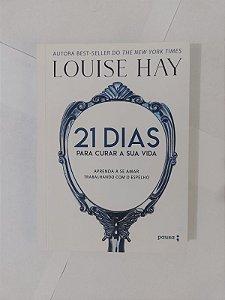 21 Dias Para Curar a sua Vida - Louise Hay