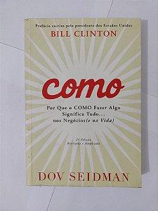 Como: Por que o como fazer algo significa tudo... Nos negócio (e na vida) - Bill Clinton e Dov Seidman