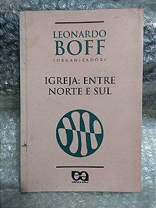 Igreja: Entre Norte e Sul - Leonardo Boff (org)