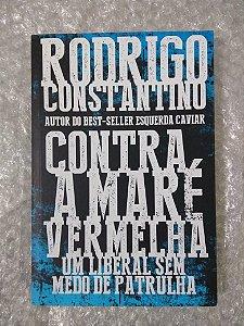 Contra A Maré Vermelha - Rodrigo Constantino