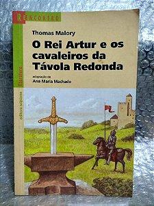 O Rei Artur e os Cavaleiros da Távola Redonda - Thomas Malory - Série Reencontro