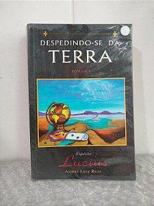 Despedindo-se da Terra - André Luiz Ruiz - Lúcius