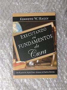 Executando os Fundamentos da Cura - Kenneth W. Hagin