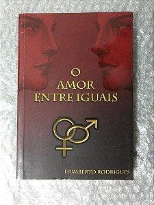 O Amor Entre Iguais - Humberto Rodrigues