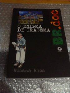 O Enigma De Iracema - Rosana Rios