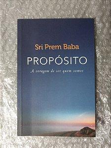 Propósito: A Coragem de Ser Quem Somos - Sri Prem Baba (grifos)