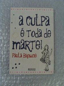 A Culpa É Toda De Marte - Paula Browne