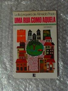 Uma Rua Como Aquela - Lucília Junqueira De Almeida Prado (amarelado)