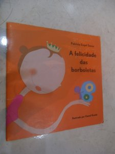 A Felicidade Das Borboletas - Patrícia Engel Secco