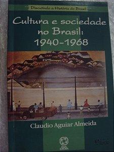 Cultura E Sociedade No Brasil: 1940/1968 - Claudio A.almeida