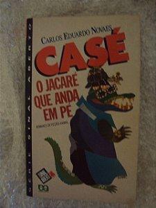Casé O Jacaré Que Anda Em Pé - Carlos Eduardo Novaes