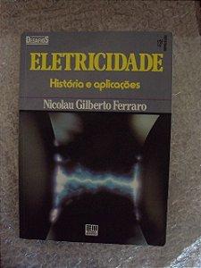 Eletrecidade História E Aplicações- Nicolau Gilberto Ferraro