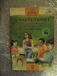 Renata E Muriel Uma História De Querer Viver- Luiz A. Aguiar