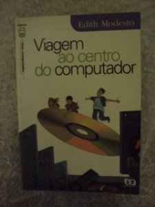 Viagem Ao Centro Do Computador- Edith Modesto