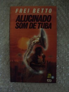 Alucinado Som De Tuba - Frei Betto