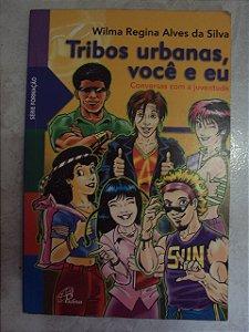 Tribos Urbanas, Você E Eu - Wilma Regina Alves Da Silva