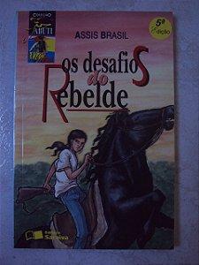 Os Desafios Do Rebelde - Assis Brasil