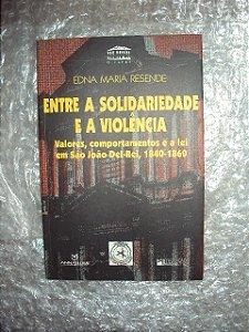 Entre A Solidariedade E A Violência - Edna Maria Resende
