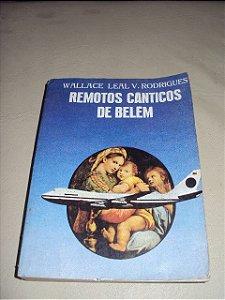Remotos Cânticos De Belém - Wallace Leal V. Rodrigues